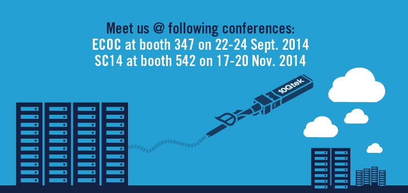 Meet us at following conferences: ECOC at booth 347 on 22-24 Sept. 2014   SC14 at booth 542 on 17-20 Nov. 2014