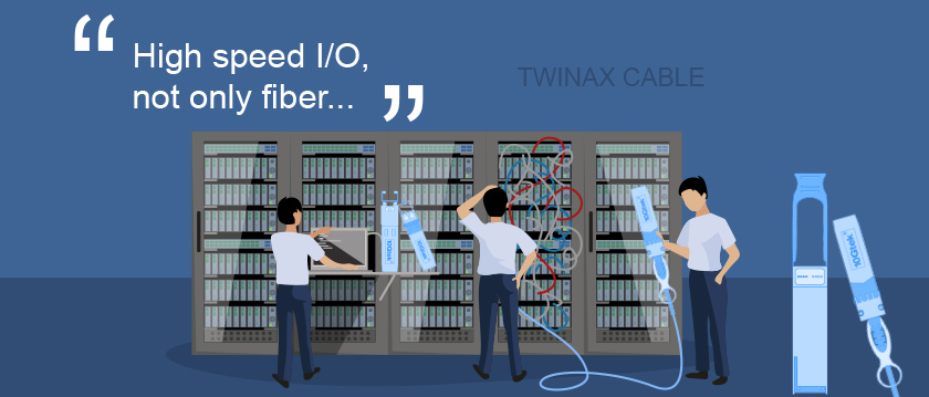 Twinax Cable, High speed I/O, not only fiber